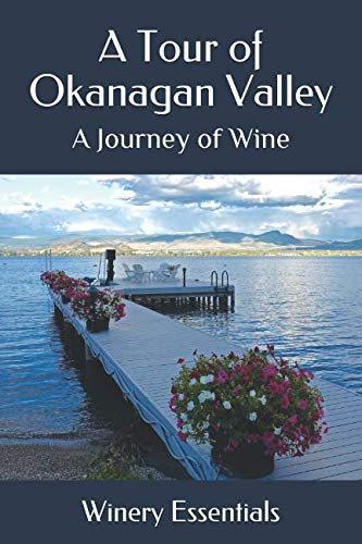 A Tour of Okanagan Valley: A Journey of Wine