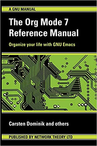 The Org Mode 7 Reference Manual - Organize Your Life with GNU