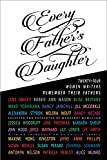 img - for Every Father's Daughter: Twenty-four Women Writers Remember Their Fathers book / textbook / text book