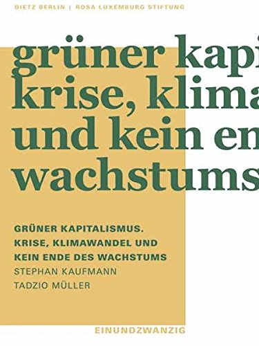 grner-kapitalismus-krise-klimawandel-und-kein-ende-des-wachstums-einundzwanzig-der-rosa-luxemburg-stiftung