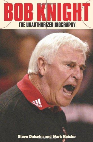 Bob Knight: The Unauthorized Biography