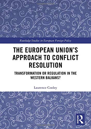The European Union's Approach to Conflict Resolution: Transformation or Regulation in the Western Balkans?