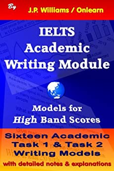 IELTS Academic Writing Module: Models for High Band Scores by [Williams, J.P.]