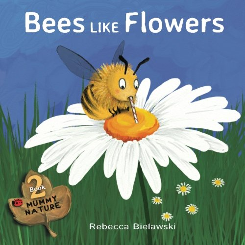 Bees Like Flowers (Mummy Nature) (Volume 2)
