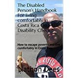 The Disabled Person's Handbook For living comfortably in Costa Rica On a U.S. Disability Check: How to escape poverty and live comfortably in Costa Rica ... of Texas Guitar Legend Nathon Dees 10)
