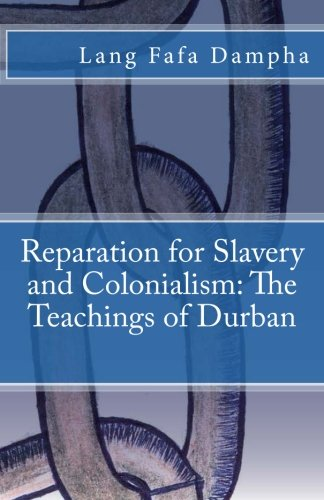 Reparation for Slavery and Colonialism: The Teachings of Durban