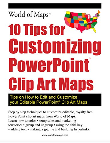 10 Tips for Customizing PowerPoint Clip Art Maps: Tips on How to Edit and Customize your Editable PowerPoint Clip Art Maps (World of Maps) (Powerpoint Clipart)