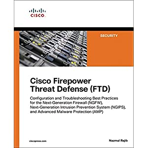 Cisco Firepower Threat Defense (FTD): Configuration and Troubleshooting Best Practices for the Next-Generation Firewall (NGFW), Next-Generation Intrusion ... (AMP) (Networking Technology: Security)