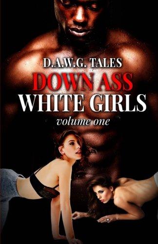 D.A.W.G. Tales Down Ass White Girls Volume One (Volume 1)