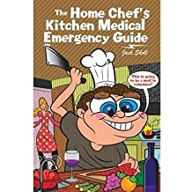[ The Home Chef's Kitchen Medical Emergency Guide BY Sholl, Jack ( Author ) ] { Paperback } 2013