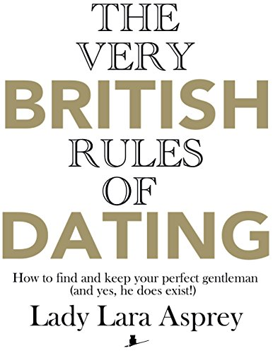 the-very-british-rules-of-dating-how-to-find-and-keep-your-perfect-gentleman-and-yes-he-does-exist