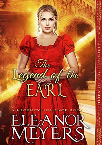 The Legend of the Earl (Heirs of High Society) (A Regency Romance Book)