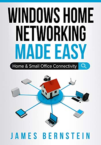 Digital Home Networking - Windows Home Networking Made Easy: Home and Small Office Connectivity (Computers Made Easy Book 8)