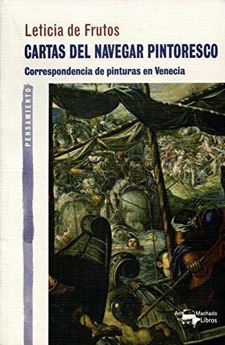 Descargar Libro Cartas Del Navegar Pintoresco: Correspondencia De Pinturas En Venecia Leticia De Frutos Sastre