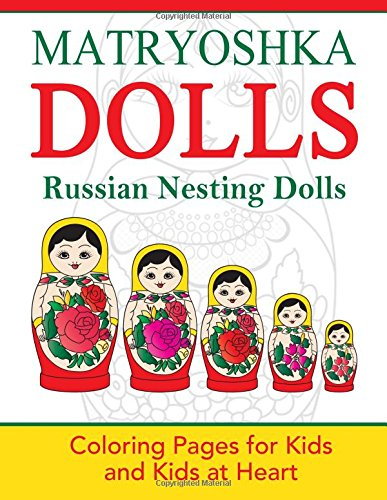 Matryoshka Dolls: Coloring Pages for Kids and Kids at Heart (Hands-On Art History) (Volume 13)