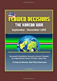Flawed Decisions: The Korean War September - November 1950 - Successful Amphibious Assault at Inchon Followed by Inappropriate Course of Action, Hasty Plan, X Corps to Wonsan, Red China Intervenes