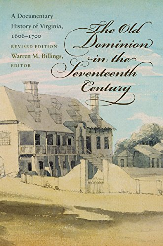 The Old Dominion in the Seventeenth Century: A Documentary History of Virginia, 1606-1700 (Published by the Omohundro Institute of Early American ... and the University of North Carolina Press) ()