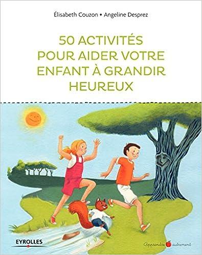 [Livre]  50 activités pour aider votre enfant à grandir heureux