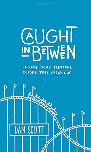 (Caught In Between: Engage Your Preteens Before They Check Out)
