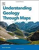 Understanding Geology Through Maps, Borradaile, Graham, 0128008660