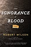 The Ignorance of Blood, Robert Wilson, 0547335873