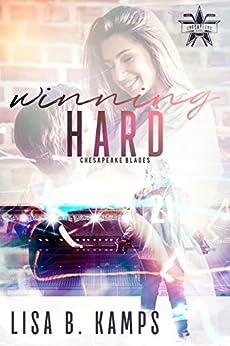 Winning Hard: A Chesapeake Blades Hockey Romance (The Chesapeake Blades Book 1) by [Kamps, Lisa B.]