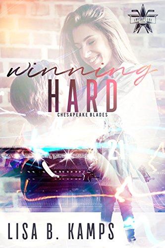 Winning Hard: A Chesapeake Blades Hockey Romance (The Chesapeake Blades Book 1)