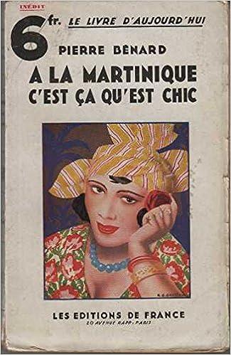 A La Martinique C Est Ca Qu Est Chic Pierre Benard Amazon