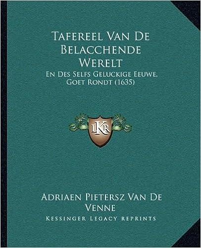 Tafereel Van de Belacchende Werelt: En Des Selfs Geluckige Eeuwe, Goet Rondt (1635)