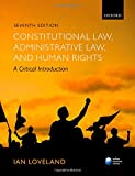 Constitutional Law, Administrative Law and Human Rights : A Critical Introduction, Loveland, Ian, 019870903X