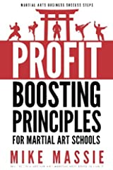 """In """"The Profit-Boosting Principles"""" author Mike Massie follows up his previous book """"Small Dojo Big Profits"""" with essential martial arts business advice that every martial art school owner needs to know. In it, he reveals how any struggling m..."""