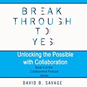 Unlocking the Possible with Collaboration: The Collaborative Podcast Series, Book 4 | David B. Savage