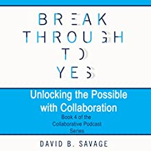 Unlocking the Possible with Collaboration: The Collaborative Podcast Series, Book 4 Audiobook by David B. Savage Narrated by David B. Savage