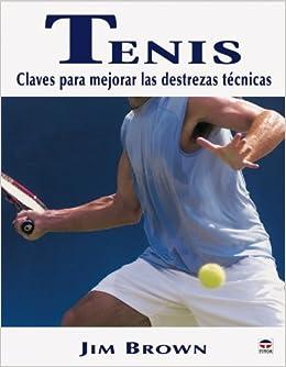 Tenis: Claves Para Mejorar Las Destrezas Tecnicas / Keys to Improve the Technique Skills (Spanish Edition): Jim Brown: 9788479025298: Amazon.com: Books