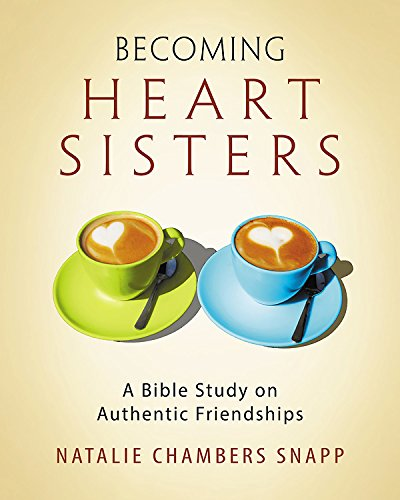 Becoming Heart Sisters - Women's Bible Study Participant Workbook: A Bible Study on Authentic Friendships