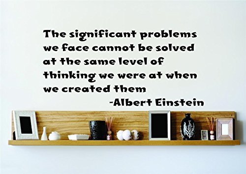 Top Selling Decals - Prices Reduced : Best Selling Cling Transfer : The significant problems we face cannot be solved at the same level of thinking we were at when we created them. - Albert Einstein Wall Sticker Size : 14 Inches X 28 Inches - 22 Colors Available