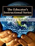 The Educator's Instructional Series, Monica Sevilla, 1468129791