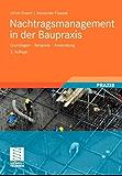 Nachtragsmanagement in der Baupraxis: Grundlagen -  Beispiele - Anwendung