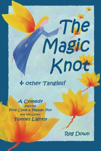Magic Knot - The Magic Knot ~ and other tangles!: A making tale comedy starring Pine Cone and Pepper Pot and the lovely Tiptoes Lightly