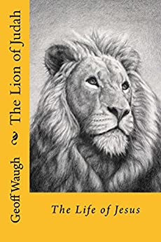 The Lion of Judah (3) the Life of Jesus: Bible Studies on Jesus (in colour) by [Waugh, Geoff]