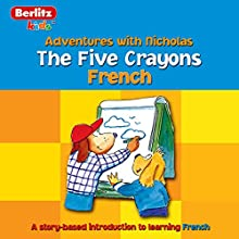 The Five Crayons: Berlitz Kids French, Adventures with Nicholas Audiobook by Berlitz Narrated by Berlitz