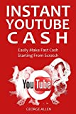 INSTANT YOUTUBE CASH: Easily Make Fast Cash Starting From Scratch