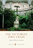 The Victorian Fern Craze, Sarah Whittingham, 0747807469
