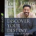 Discover Your Destiny: Let God Use You Like He Made You Audiobook by Tony Evans Narrated by Mirron Willis