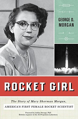 Sky-rocket Girl: The Story of Mary Sherman Morgan, America's First Female Rocket Scientist