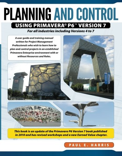 Planning & Control Using Primavera P6 Version 7: For all industries including Versions 4 to 7 Updated 2012