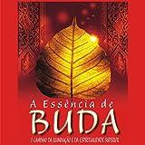 A essência de Buda [The Essence of Buddha]: O caminho da iluminação e da espiritualidade superior [The Path of Enlightenment and Superior Spirituality]