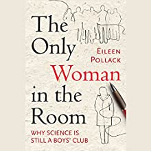 The Only Woman in the Room: Why Science Is Still a Boys' Club Audiobook by Eileen Pollack Narrated by Gayle Hendrix