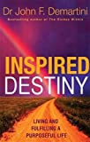 Inspired Destiny: Living and Fulfilling a Purposeful Life