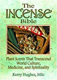 The Incense Bible, Kerry Hughes and Dennis J. McKenna, 0789021706
